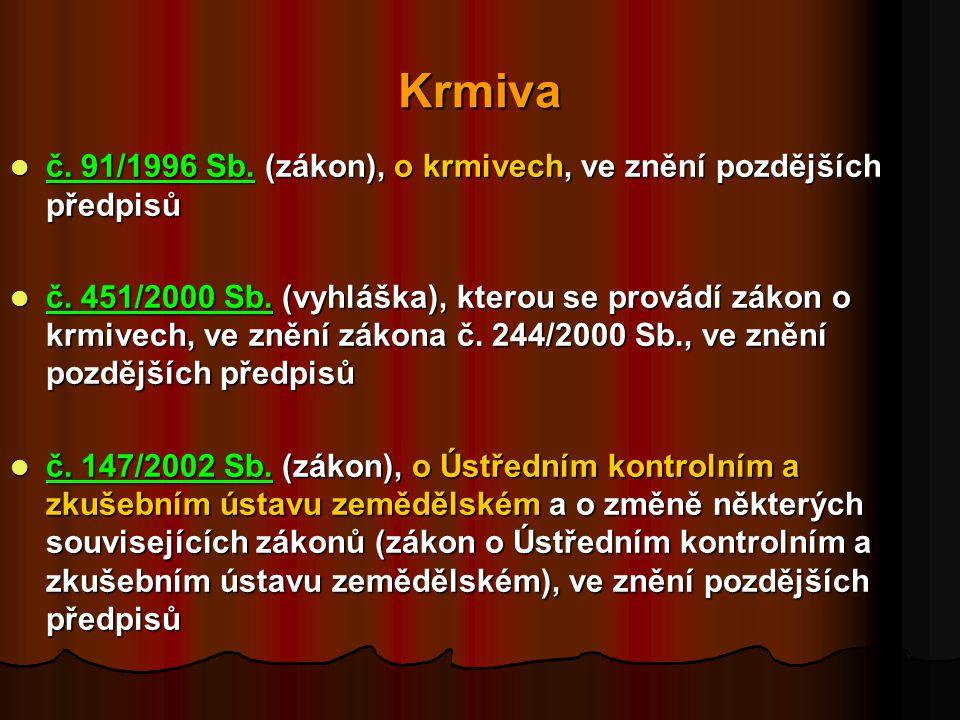 Krmiva  č.91/1996 Sb. (zákon), o krmivech, ve znění pozdějších předpisů  č.