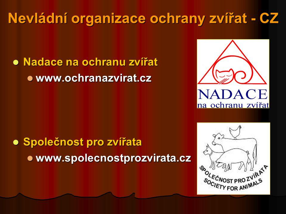 Nevládní organizace ochrany zvířat - CZ  Nadace na ochranu zvířat  www.ochranazvirat.cz  Společnost pro zvířata  www.spolecnostprozvirata.cz