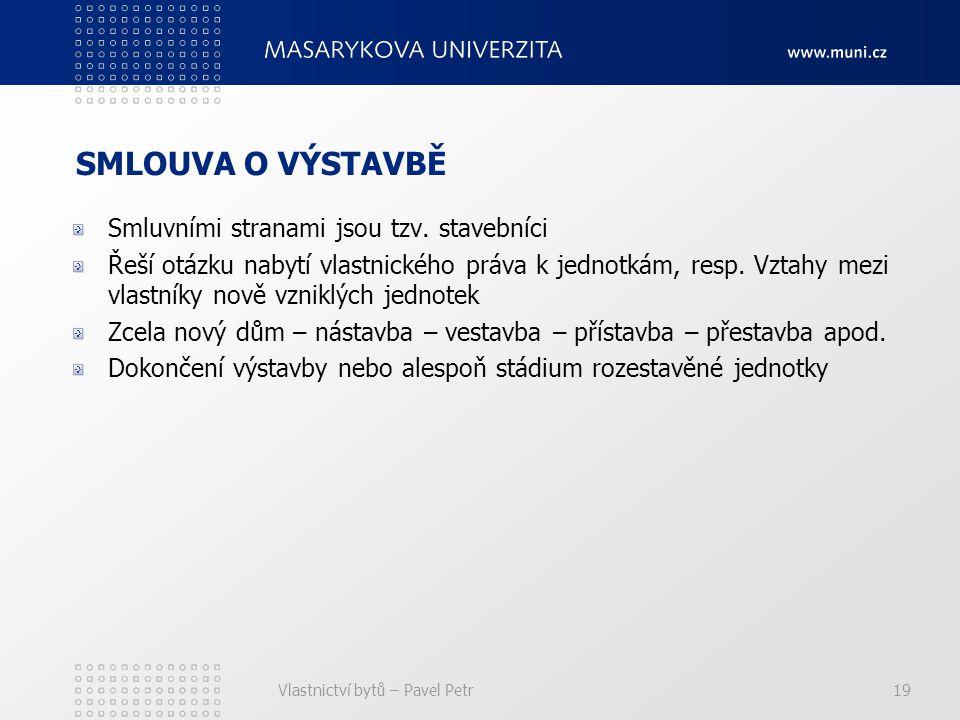 Vlastnictví bytů – Pavel Petr19 SMLOUVA O VÝSTAVBĚ Smluvními stranami jsou tzv.