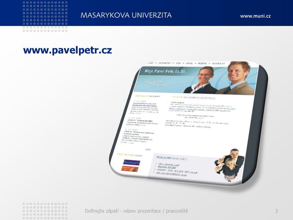 www.pavelpetr.cz Definujte zápatí - název prezentace / pracoviště2