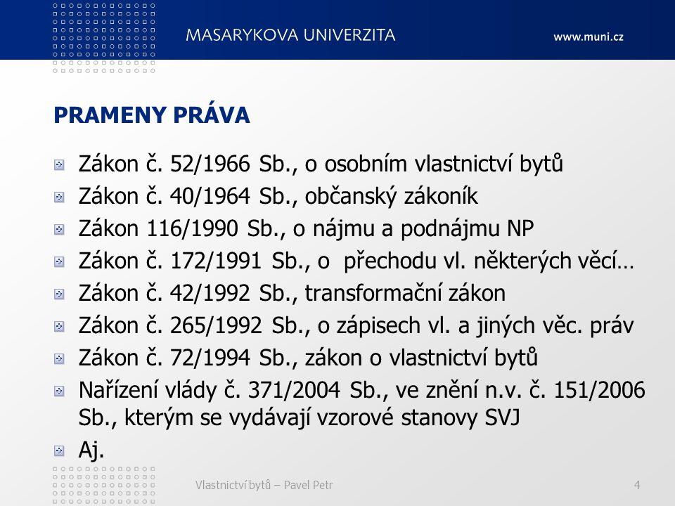 Vlastnictví bytů – Pavel Petr4 PRAMENY PRÁVA Zákon č.
