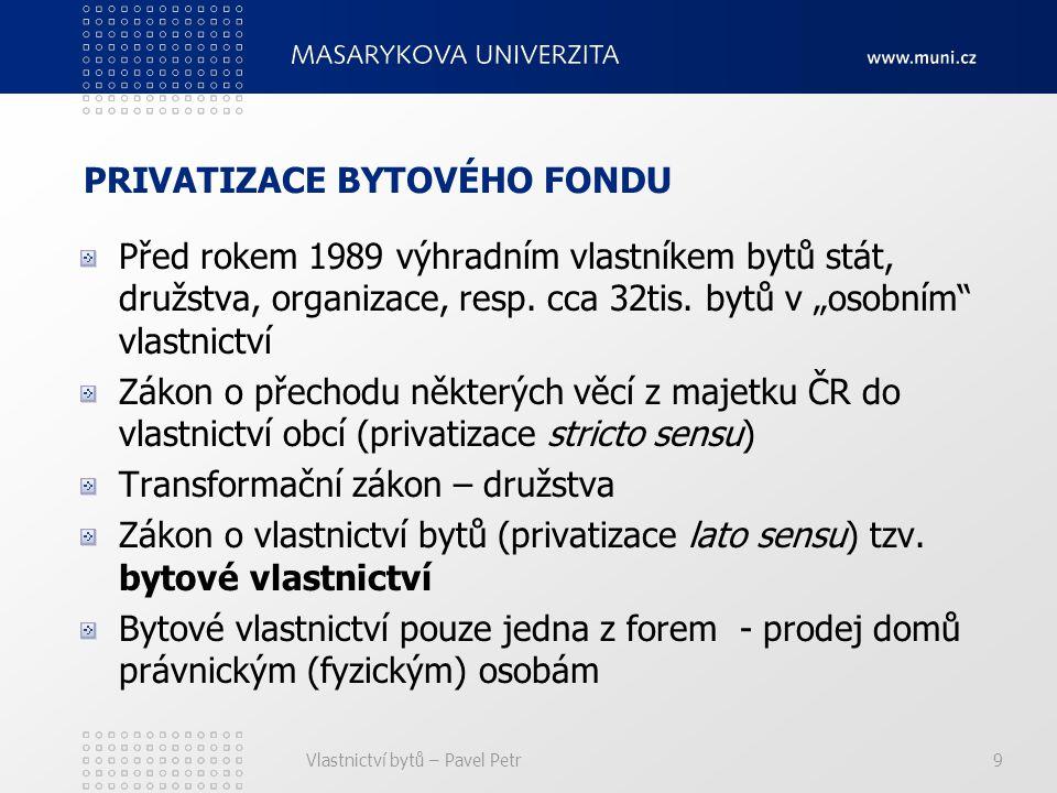 Vlastnictví bytů – Pavel Petr9 PRIVATIZACE BYTOVÉHO FONDU Před rokem 1989 výhradním vlastníkem bytů stát, družstva, organizace, resp.