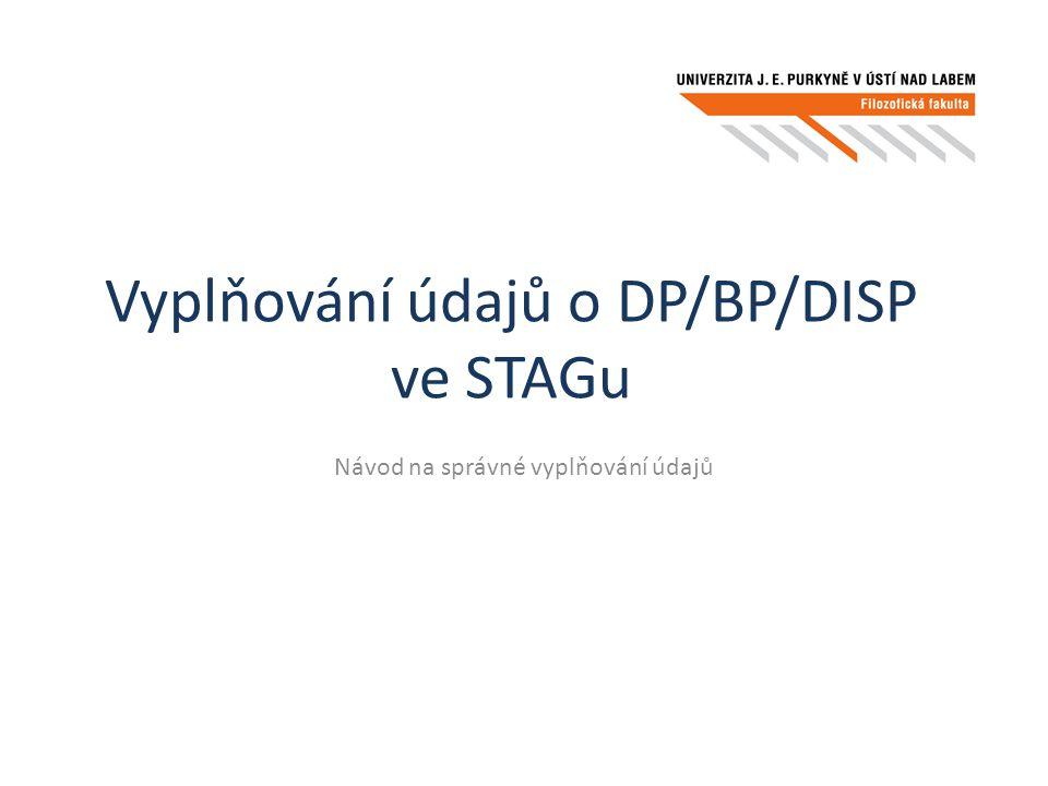 Vyplňování údajů o DP/BP/DISP ve STAGu Návod na správné vyplňování údajů