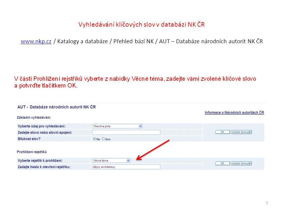 Vyhledávání klíčových slov v databázi NK ČR www.nkp.cz / Katalogy a databáze / Přehled bází NK / AUT – Databáze národních autorit NK ČR www.nkp.cz 7