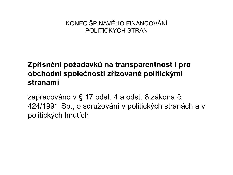 KONEC ŠPINAVÉHO FINANCOVÁNÍ POLITICKÝCH STRAN Zpřísnění požadavků na transparentnost i pro obchodní společnosti zřizované politickými stranami zapracováno v § 17 odst.