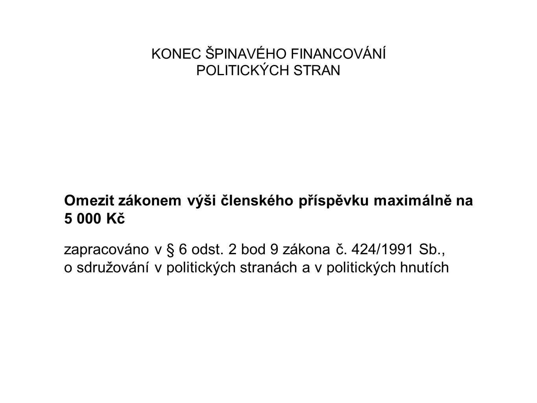 KONEC ŠPINAVÉHO FINANCOVÁNÍ POLITICKÝCH STRAN Omezit zákonem výši členského příspěvku maximálně na 5 000 Kč zapracováno v § 6 odst. 2 bod 9 zákona č.