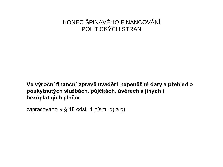 KONEC ŠPINAVÉHO FINANCOVÁNÍ POLITICKÝCH STRAN Ve výroční finanční zprávě uvádět i nepeněžité dary a přehled o poskytnutých službách, půjčkách, úvěrech