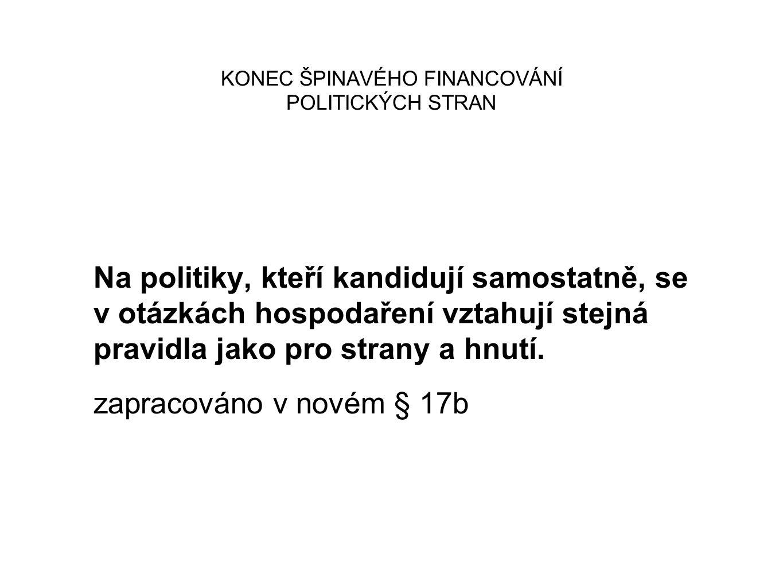 KONEC ŠPINAVÉHO FINANCOVÁNÍ POLITICKÝCH STRAN Na politiky, kteří kandidují samostatně, se v otázkách hospodaření vztahují stejná pravidla jako pro strany a hnutí.