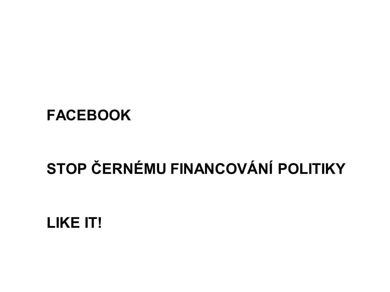 FACEBOOK STOP ČERNÉMU FINANCOVÁNÍ POLITIKY LIKE IT!