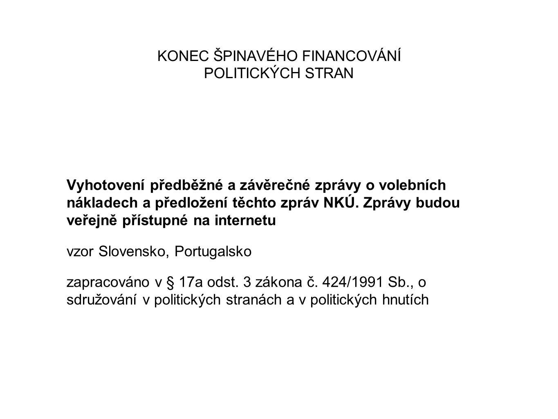 KONEC ŠPINAVÉHO FINANCOVÁNÍ POLITICKÝCH STRAN Vyhotovení předběžné a závěrečné zprávy o volebních nákladech a předložení těchto zpráv NKÚ. Zprávy budo