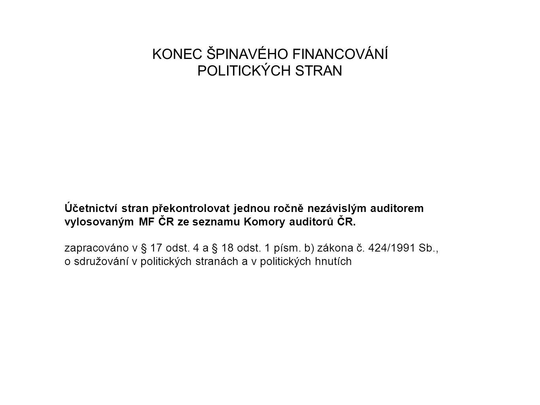 KONEC ŠPINAVÉHO FINANCOVÁNÍ POLITICKÝCH STRAN Účetnictví stran překontrolovat jednou ročně nezávislým auditorem vylosovaným MF ČR ze seznamu Komory auditorů ČR.