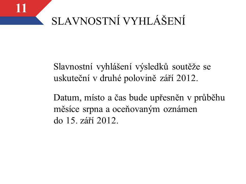 11 SLAVNOSTNÍ VYHLÁŠENÍ Slavnostní vyhlášení výsledků soutěže se uskuteční v druhé polovině září 2012.