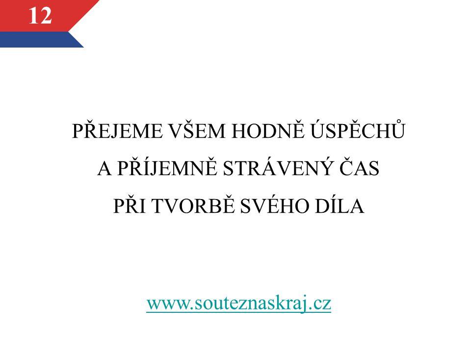 12 PŘEJEME VŠEM HODNĚ ÚSPĚCHŮ A PŘÍJEMNĚ STRÁVENÝ ČAS PŘI TVORBĚ SVÉHO DÍLA www.souteznaskraj.cz