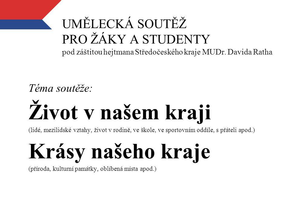 UMĚLECKÁ SOUTĚŽ PRO ŽÁKY A STUDENTY pod záštitou hejtmana Středočeského kraje MUDr.
