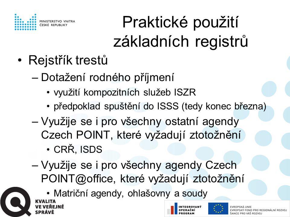Praktické použití základních registrů •Rejstřík trestů –Dotažení rodného příjmení •využití kompozitních služeb ISZR •předpoklad spuštění do ISSS (tedy konec března) –Využije se i pro všechny ostatní agendy Czech POINT, které vyžadují ztotožnění •CRŘ, ISDS –Využije se i pro všechny agendy Czech POINT@office, které vyžadují ztotožnění •Matriční agendy, ohlašovny a soudy