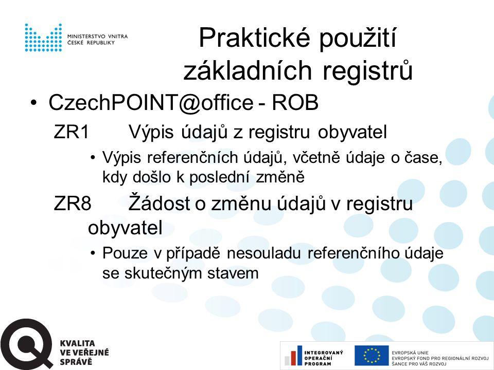 •CzechPOINT@office - ROB ZR1Výpis údajů z registru obyvatel •Výpis referenčních údajů, včetně údaje o čase, kdy došlo k poslední změně ZR8Žádost o změnu údajů v registru obyvatel •Pouze v případě nesouladu referenčního údaje se skutečným stavem