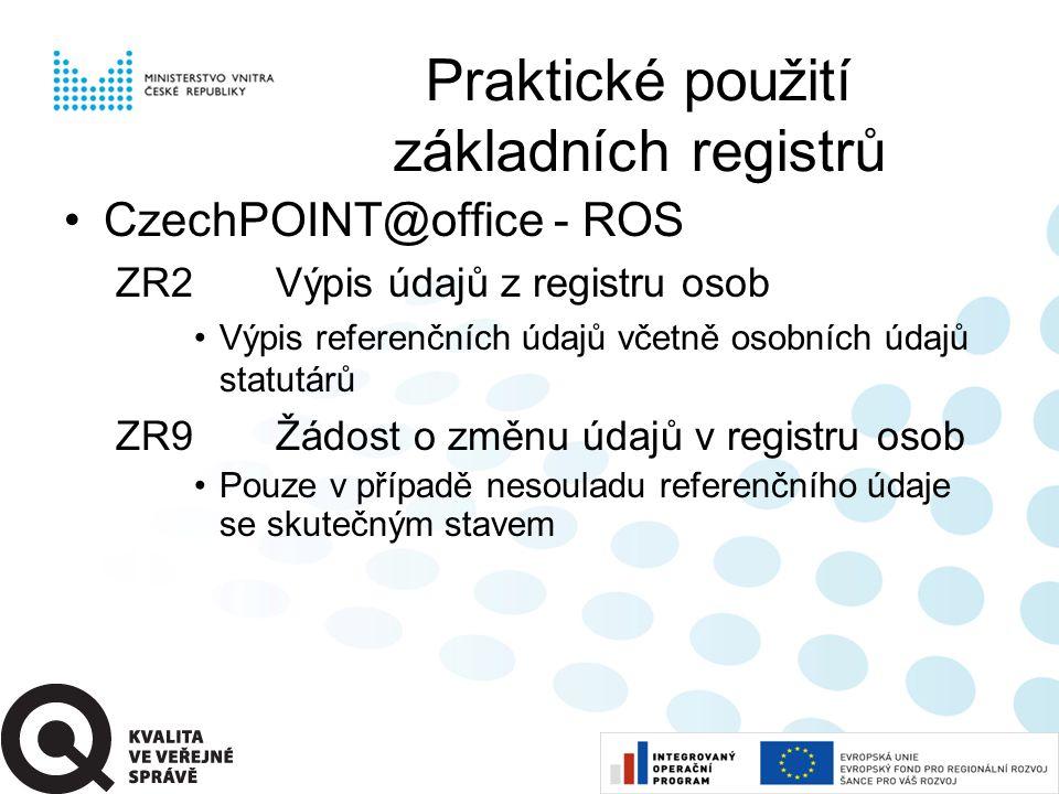 Praktické použití základních registrů •CzechPOINT@office - ROS ZR2Výpis údajů z registru osob •Výpis referenčních údajů včetně osobních údajů statutárů ZR9Žádost o změnu údajů v registru osob •Pouze v případě nesouladu referenčního údaje se skutečným stavem