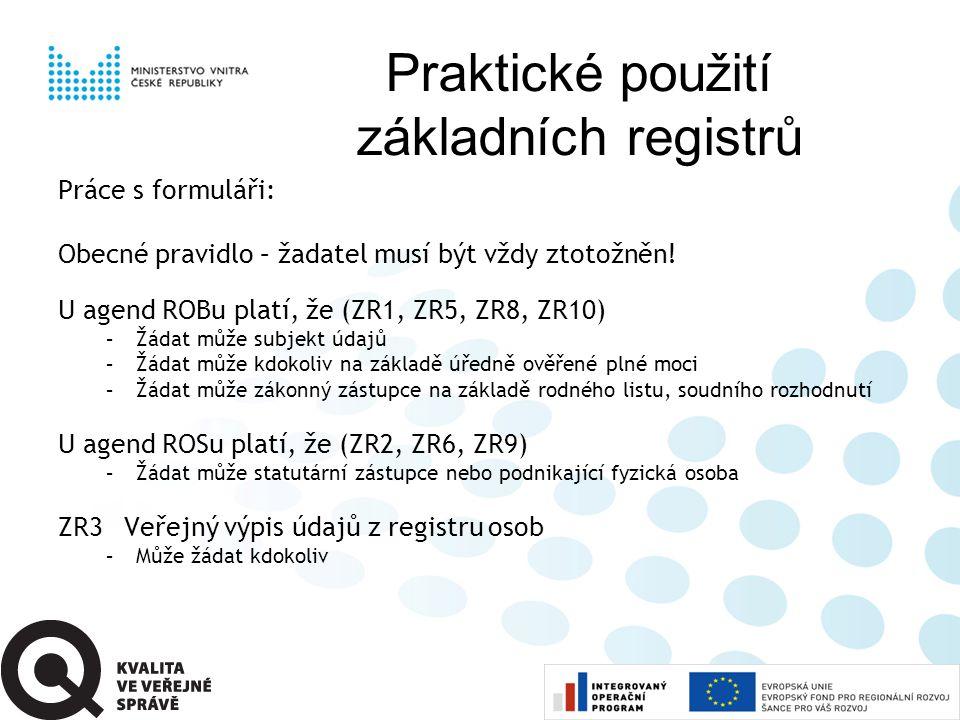 Praktické použití základních registrů Práce s formuláři: Obecné pravidlo – žadatel musí být vždy ztotožněn! U agend ROBu platí, že (ZR1, ZR5, ZR8, ZR1
