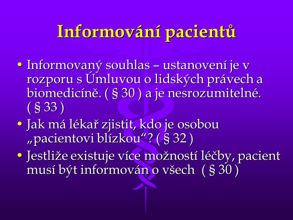 Informování pacientů •Informovaný souhlas – ustanovení je v rozporu s Úmluvou o lidských právech a biomedicíně.