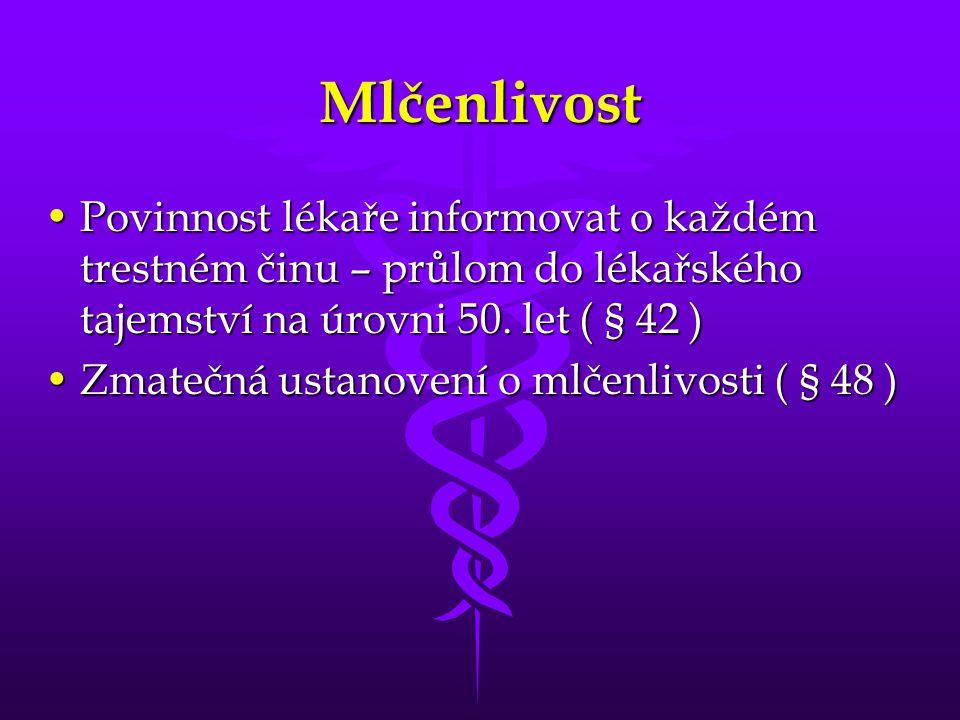 Mlčenlivost •Povinnost lékaře informovat o každém trestném činu – průlom do lékařského tajemství na úrovni 50.