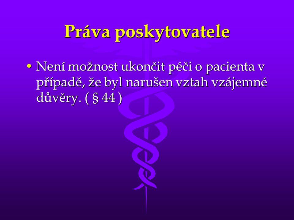 Práva poskytovatele •Není možnost ukončit péči o pacienta v případě, že byl narušen vztah vzájemné důvěry.
