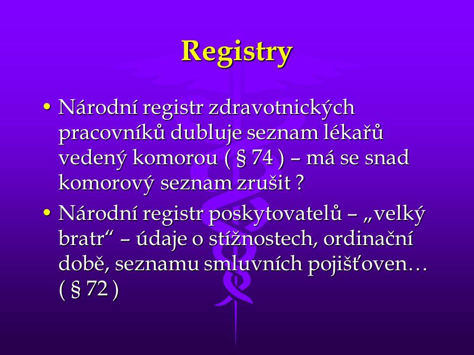 Registry •Národní registr zdravotnických pracovníků dubluje seznam lékařů vedený komorou ( § 74 ) – má se snad komorový seznam zrušit .