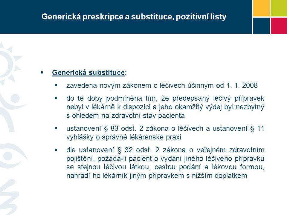 Generická preskripce a substituce, pozitivní listy  Generická substituce:  zavedena novým zákonem o léčivech účinným od 1.