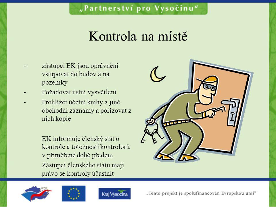 Kontrola na místě -zástupci EK jsou oprávněni vstupovat do budov a na pozemky -Požadovat ústní vysvětlení -Prohlížet účetní knihy a jiné obchodní zázn