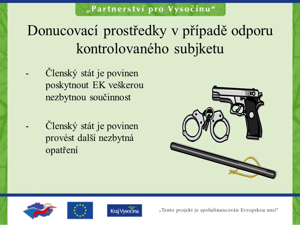 Donucovací prostředky v případě odporu kontrolovaného subjketu -Členský stát je povinen poskytnout EK veškerou nezbytnou součinnost -Členský stát je p