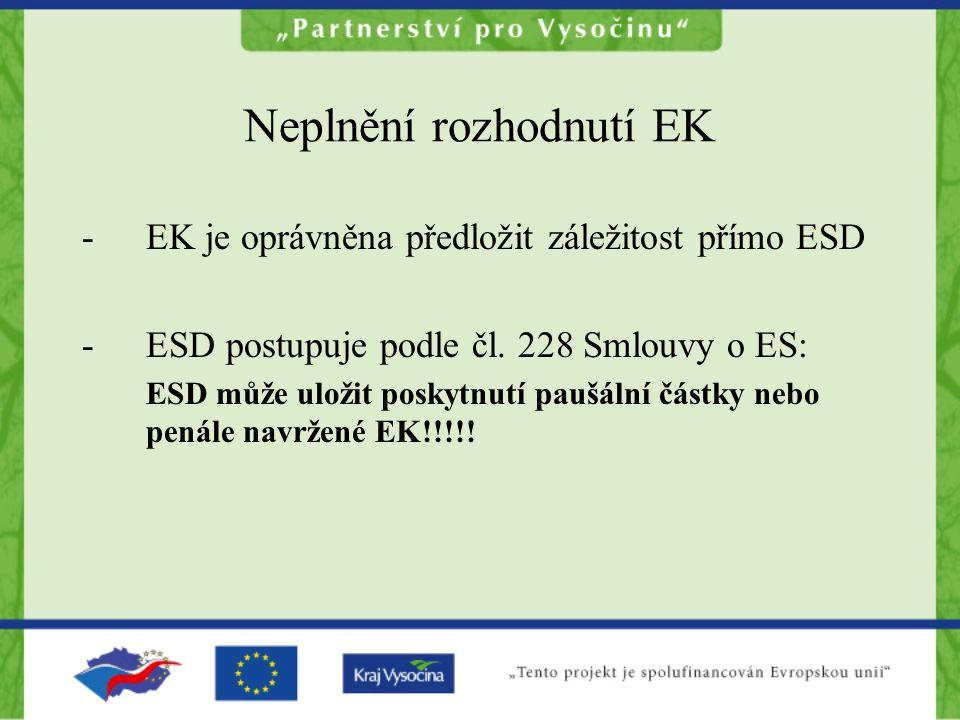 Neplnění rozhodnutí EK -EK je oprávněna předložit záležitost přímo ESD -ESD postupuje podle čl. 228 Smlouvy o ES: ESD může uložit poskytnutí paušální
