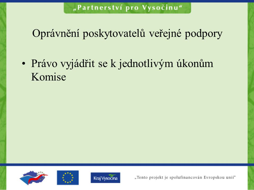 Oprávnění poskytovatelů veřejné podpory •Právo vyjádřit se k jednotlivým úkonům Komise