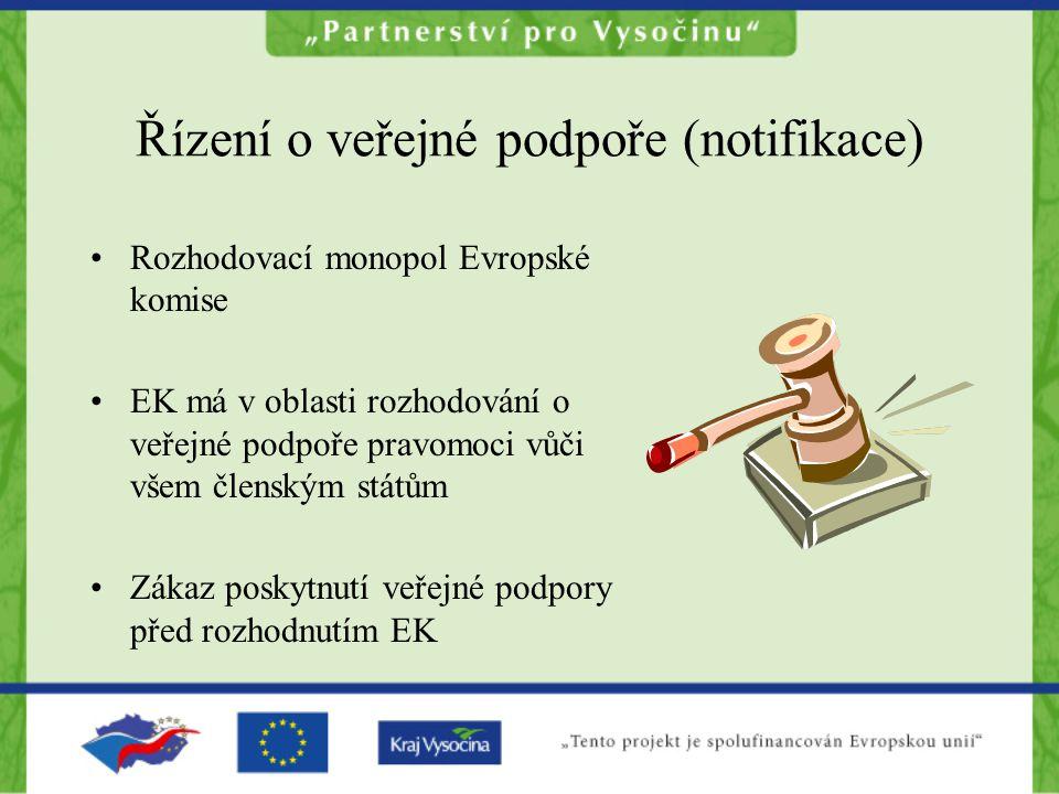 Nutnost notifikace •Jakoukoliv plánovanou veřejnou podporu jsou poskytovatelé povinni notifikovat •Jakoukoliv změnu schválené veřejné podpory je nutno notifikovat Podpora poskytnutá před rozhodnutím Komise je protiprávní (nezákonná).