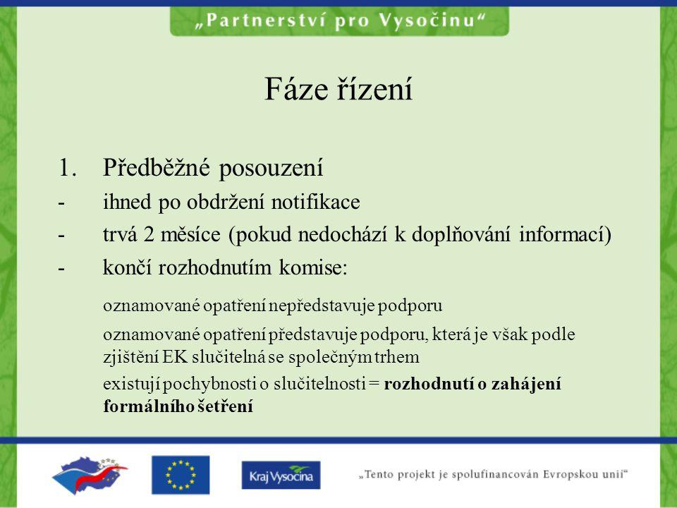 Fáze řízení 1.Předběžné posouzení -ihned po obdržení notifikace -trvá 2 měsíce (pokud nedochází k doplňování informací) -končí rozhodnutím komise: ozn