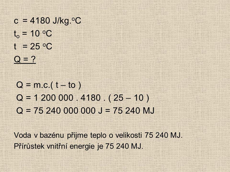 c= 4180 J/kg. o C t o = 10 o C t= 25 o C Q = . Q = m.c.( t – to ) Q = 1 200 000.