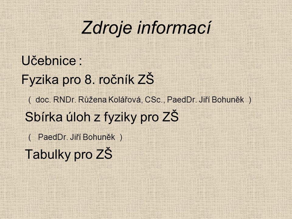 Zdroje informací Učebnice : Fyzika pro 8. ročník ZŠ ( doc.
