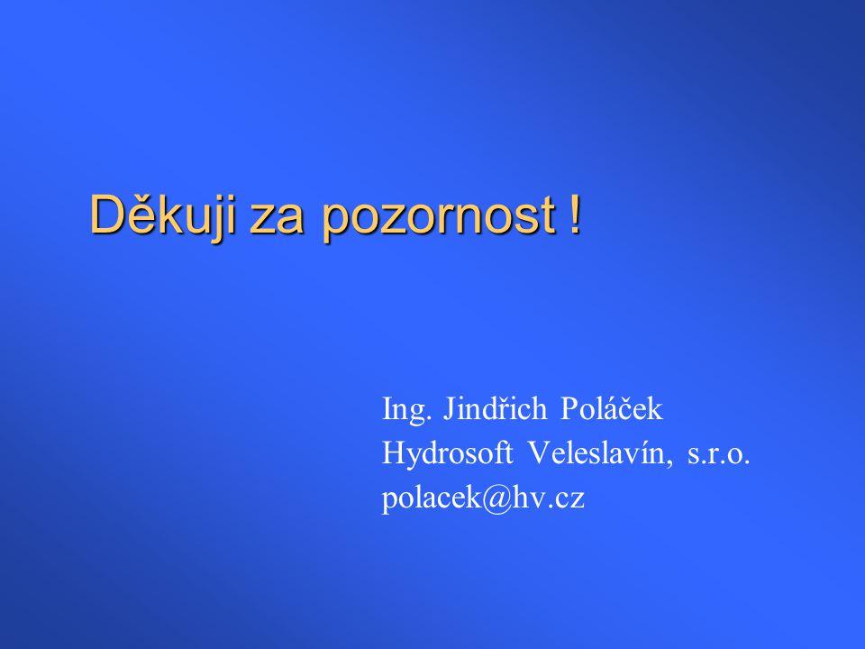 Děkuji za pozornost ! Ing. Jindřich Poláček Hydrosoft Veleslavín, s.r.o. polacek@hv.cz