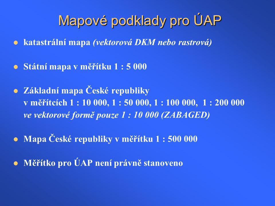 Mapové podklady pro ÚAP  katastrální mapa (vektorová DKM nebo rastrová)  Státní mapa v měřítku 1 : 5 000  Základní mapa České republiky v měřítcích