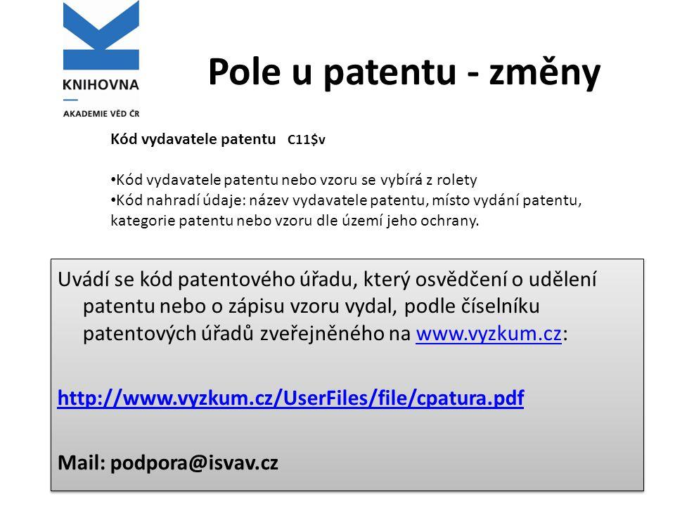 Pole u patentu - změny Uvádí se kód patentového úřadu, který osvědčení o udělení patentu nebo o zápisu vzoru vydal, podle číselníku patentových úřadů