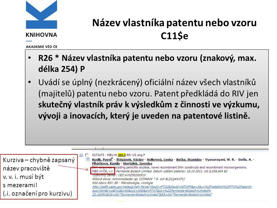 Název vlastníka patentu nebo vzoru C11$e • R26 * Název vlastníka patentu nebo vzoru (znakový, max. délka 254) P • Uvádí se úplný (nezkrácený) oficiáln