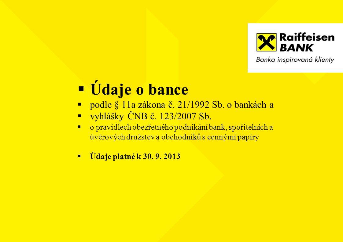  Údaje o bance  podle § 11a zákona č. 21/1992 Sb. o bankách a  vyhlášky ČNB č. 123/2007 Sb.  o pravidlech obezřetného podnikání bank, spořitelních