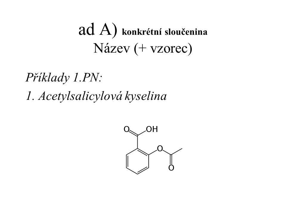ad A) konkrétní sloučenina Název (+ vzorec) Příklady 1.PN: 1. Acetylsalicylová kyselina
