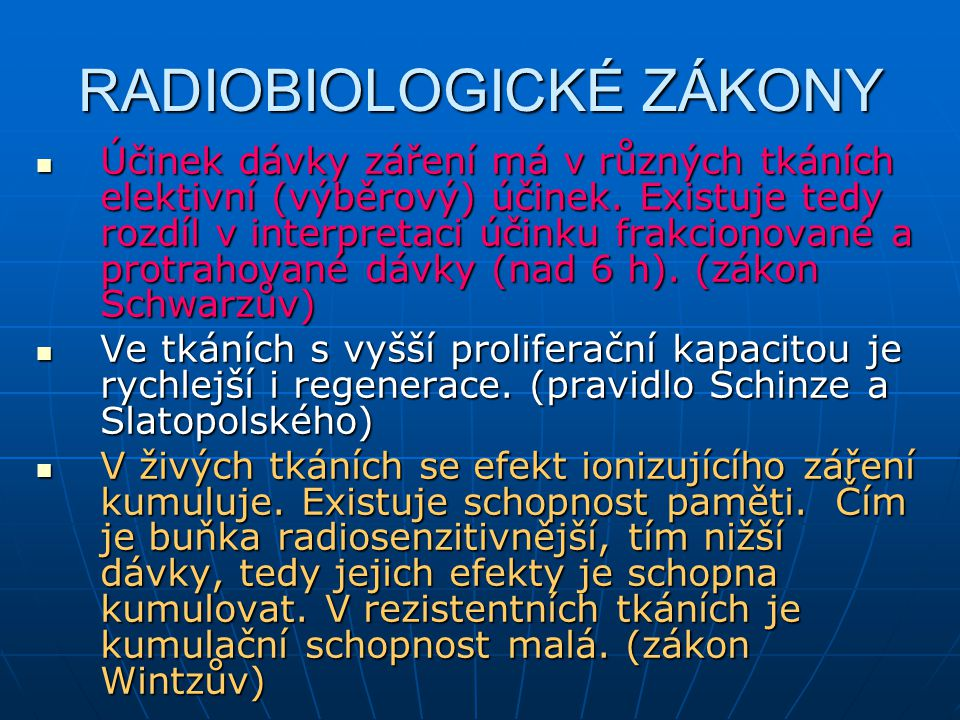 RADIOBIOLOGICKÉ ZÁKONY  Účinek dávky záření má v různých tkáních elektivní (výběrový) účinek. Existuje tedy rozdíl v interpretaci účinku frakcionovan