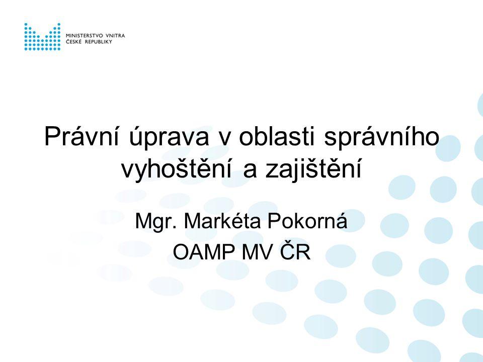 Právní úprava v oblasti správního vyhoštění a zajištění Mgr. Markéta Pokorná OAMP MV ČR