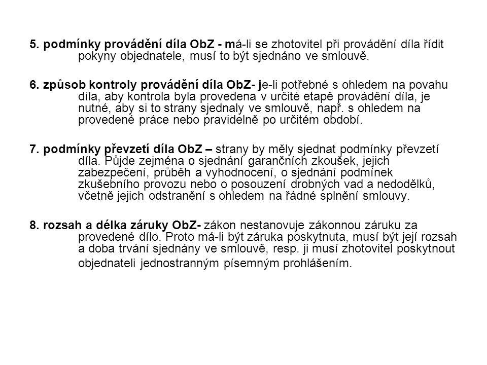 5. podmínky provádění díla ObZ - má-li se zhotovitel při provádění díla řídit pokyny objednatele, musí to být sjednáno ve smlouvě. 6. způsob kontroly
