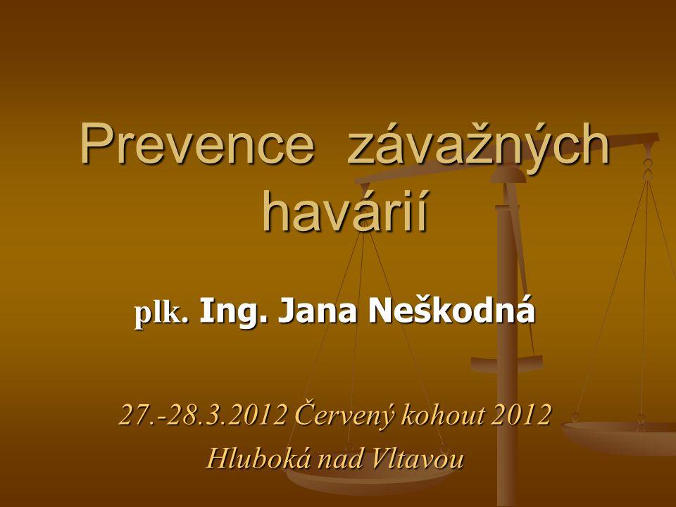 Prevence závažných havárií plk. Ing. Jana Neškodná 27.-28.3.2012 Červený kohout 2012 Hluboká nad Vltavou