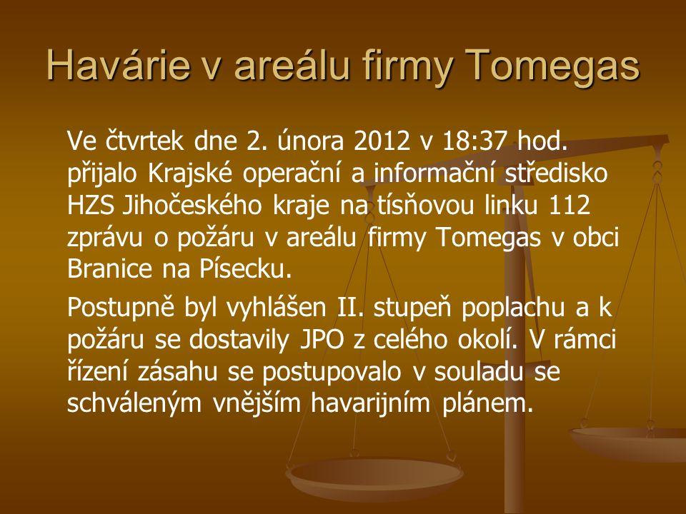Havárie v areálu firmy Tomegas Ve čtvrtek dne 2. února 2012 v 18:37 hod. přijalo Krajské operační a informační středisko HZS Jihočeského kraje na tísň