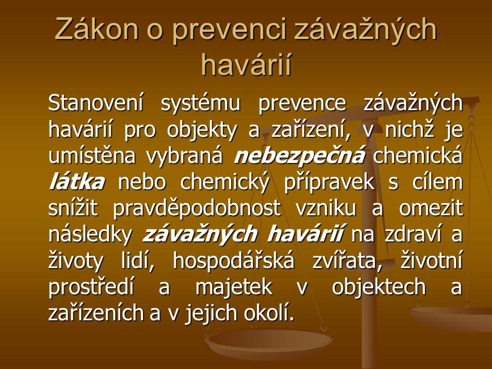 Zákon o prevenci závažných havárií Stanovení systému prevence závažných havárií pro objekty a zařízení, v nichž je umístěna vybraná nebezpečná chemick