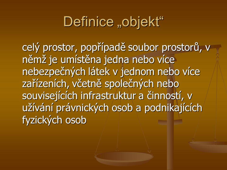 """Definice """"objekt"""" celý prostor, popřípadě soubor prostorů, v němž je umístěna jedna nebo více nebezpečných látek v jednom nebo více zařízeních, včetně"""
