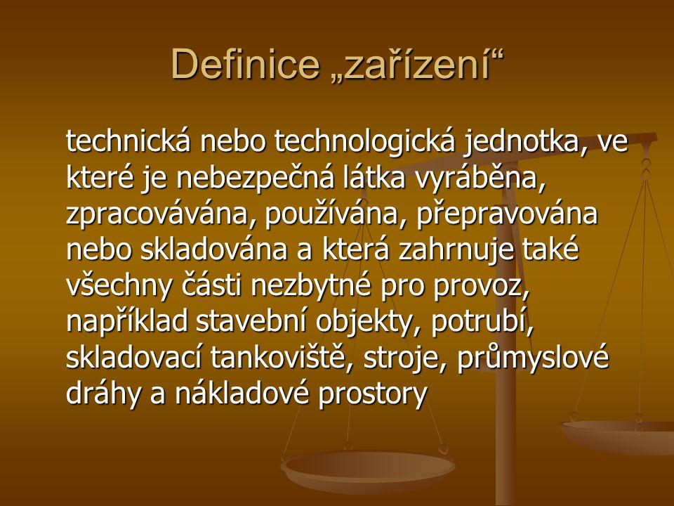 """Definice """"zařízení"""" technická nebo technologická jednotka, ve které je nebezpečná látka vyráběna, zpracovávána, používána, přepravována nebo skladován"""