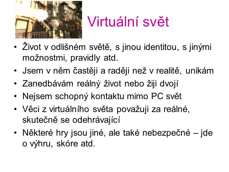 Virtuální svět •Život v odlišném světě, s jinou identitou, s jinými možnostmi, pravidly atd.
